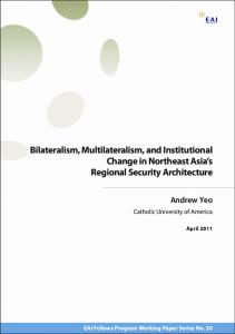 Bilateralism, Multilateralism, and Institutional Change in Northeast ...