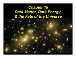 Chapter 16 Dark Matter, Dark Energy, & the Fate of the Universe