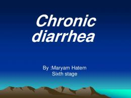 Chronic Diarrhea Diarrhea, defined as increased total daily stool ...