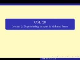 CSE 20 - Lecture 2: Representing integers in different bases
