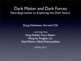 Dark Matter and Dark Forces: New Approaches to Exploring the ...