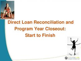 Direct Loan Reconciliation and Program Year Closeout: Start to Finish