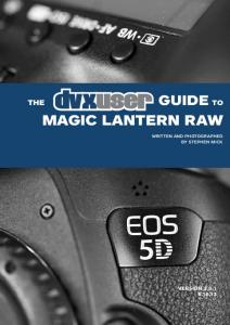 DVXUser.com Guide To Magic Lantern RAW