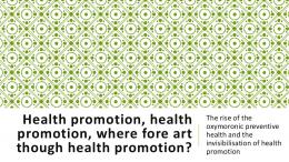 Health promotion, health promotion, where fore art ...