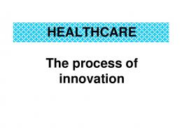 HEALTHCARE The process of innovation