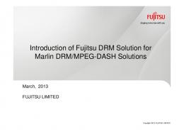 Introduction of Fujitsu DRM Solution for Marlin DRM/MPEG-DASH ...