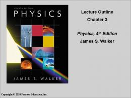 Lecture Outline Chapter 3 Physics, 4th Edition James S. Walker