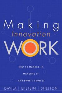Making Innovation Work: How to Manage It, Measure ... - Pearsoncmg