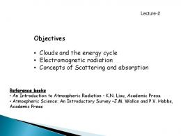 Objectives • Clouds and the energy cycle • Electromagnetic radiation ...