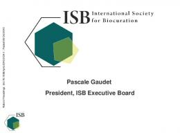 Pascale Gaudet President, ISB Executive Board