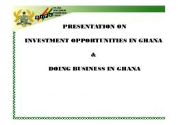 PRESENTATION ON INVESTMENT OPPORTUNITIES IN GHANA ...