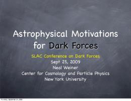 SLAC Conference on Dark Forces Sept 25, 2009 Neal ... - Indico