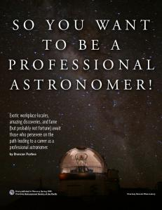 SO YOU WANT TO BE A PROFESSIONAL ASTRONOMER!