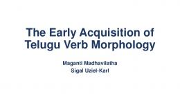 The Early Acquisition Telugu Verb Morphology