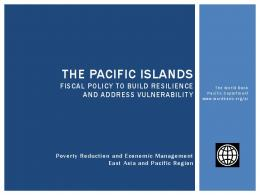 THE PACIFIC ISLANDS - World Bank