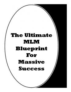 The Ultimate MLM Blueprint For Massive Success