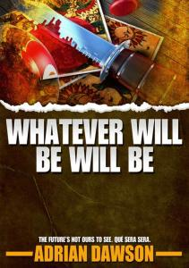 Whatever Will Be, Will Be - Adrian Dawson